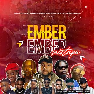 Sayflexxyblog x DJ Muslove – Ember Ember Mixtape