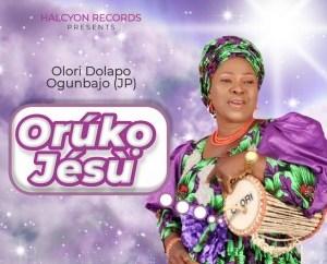 Olórí Dolapo Ogunbajo (JP) - Orúkọ Jésù
