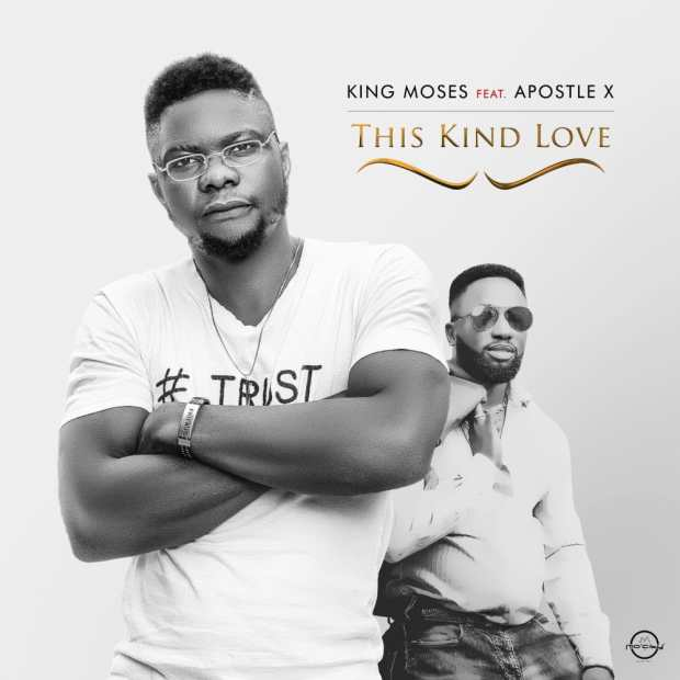 King Moses Ft. Apostle X - This Kind Love