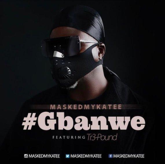 MaskedMykaTee ft Tr3-Pound – Gbanwe