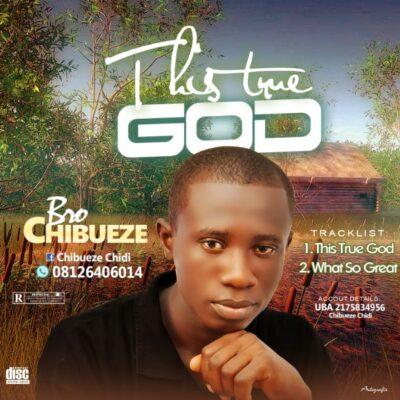 GOSPEL MUSIC: Bro Chibueze - This True God + What So Great | 360NaijaHits