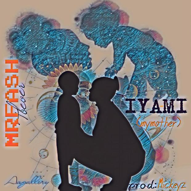 Mrfash Tbever -  Iya-Mi [Prod. by Mickeyz]