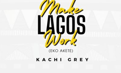 Kachi Grey - Make Lagos Work (Produced by Pollar)