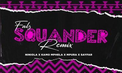 Falz – Squander (Remix) ft. Niniola, Kamo Mphela, Mpura, Sayfar