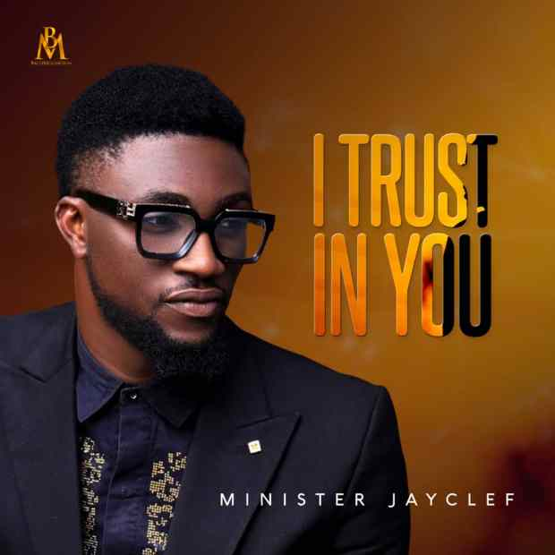 Minister Jayclef - I Trust In You