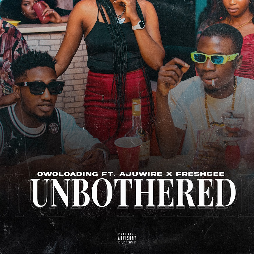 Owoloading ft. Ajuwire X Freshgee - Unbothered