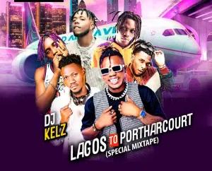 DJ Kels – Lagos To Portharcourt (Special Mix)