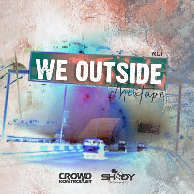 Mixtape] Crowd Kontroller x Shody – We Outside Mixtape   9JABEE™