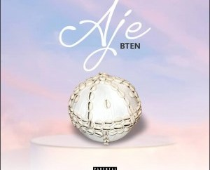 BTen - Aje (Prod. MyStylez) | 360NaijaHits