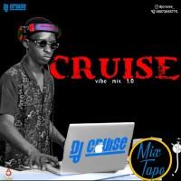 MIXTAPE: Dj Cruise - Cruise Vibe Mix 1.0 & 2.0