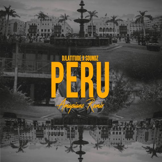 DJ Latitude & Soundz x Fireboy DML - Peru (Amapiano Remix)