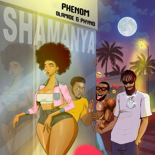 Phenom – Shamanya ft Olamide & Phyno