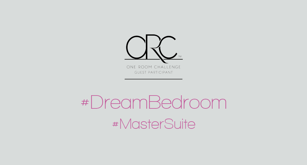 Dreamhouse Project One Room Challenge Spring 2017 Dream Bedroom