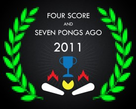 Four Score & Seven Pongs Ago 2011