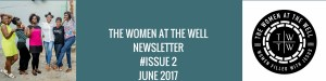 THE WOMEN AT THE WELL NEWSLETTER#ISSUE 2JUNE 2017(1)
