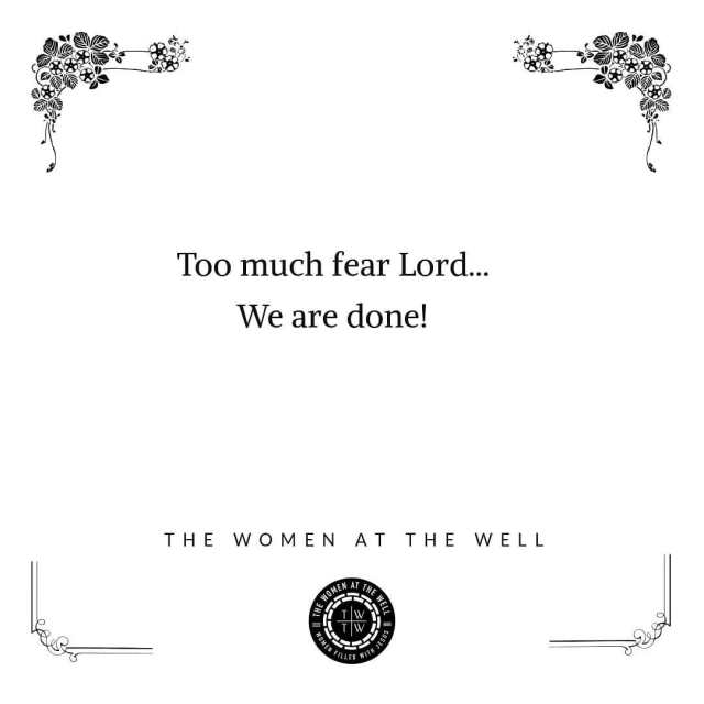 There is just too much fear among your daughters Lordhellip