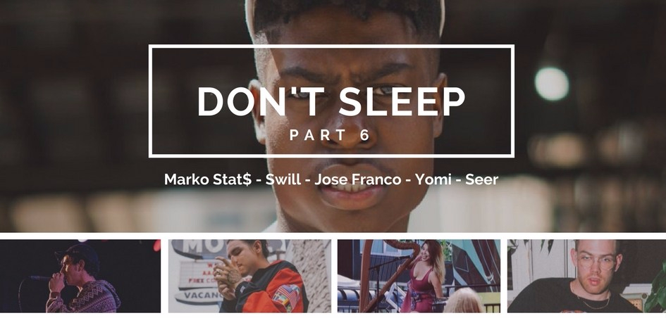 Don't Sleep Pt. 6: Marko Stat$, Swill, Jose Franco, Yomi, Seer