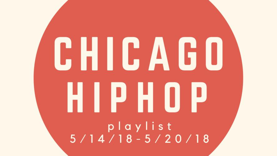 New Chicago Hip Hop Playlist: 5/14/18-5/20/18