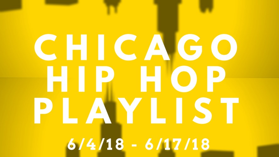 Chicago Hip Hop Playlist: 6/4/18-6/17/18