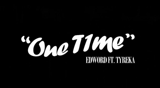 Edword ft. Tyreka // One Time [Video]
