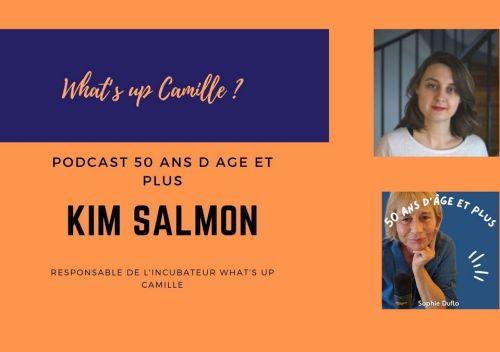Kim Salmon What's up Camille invitée du podcast 50 ans d'âge et plus