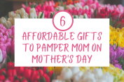 Pamper mom on mother's day