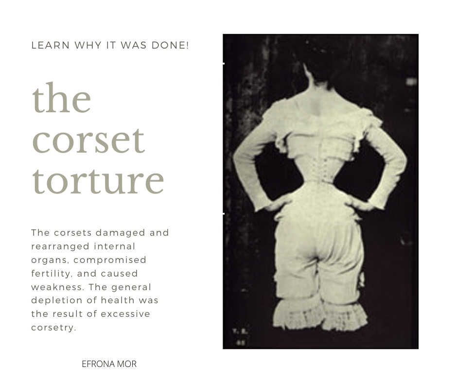 The corset, the expectation to be happy while harming yourself.