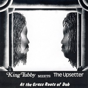 king-tubby-meets-the-upsetter-at-the-grass-roots-of-dub
