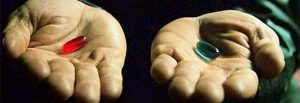 Blue pill or red pill?