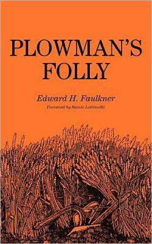 PLOWMAN'S FOLLY BY EDWARD H. FAULKNER