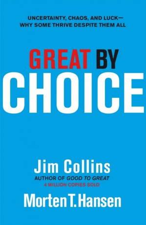 GREAT BY CHOICE BY JIM COLLINS & MORTEN T. HANSEN