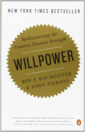 WILLPOWER: REDISCOVERING THE GREATEST HUMAN STRENGTH BY ROY BAUMEISTER & JOHN TIERNEY