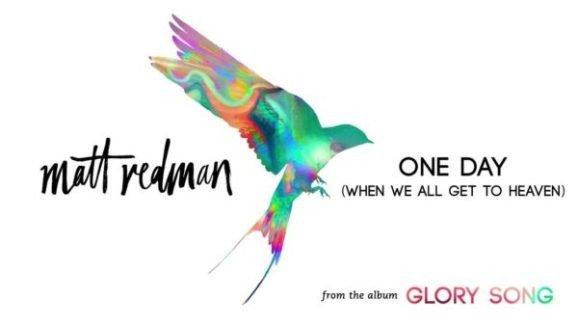 Live Video: Matt Redman – One Day (When We All Get To Heaven)