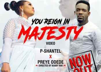 You Reign in Majesty Lyrics by PShantel & Preye Odede