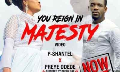 You Reign in Majesty Lyrics by PShantel & Preye Odede