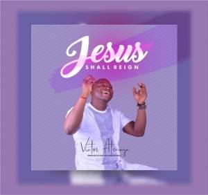 Jesus Shall Reign by Victor Atenaga