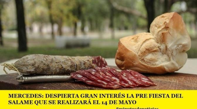 MERCEDES: DESPIERTA GRAN INTERÉS LA PRE FIESTA DEL SALAME QUE SE REALIZARÁ EL 14 DE MAYO