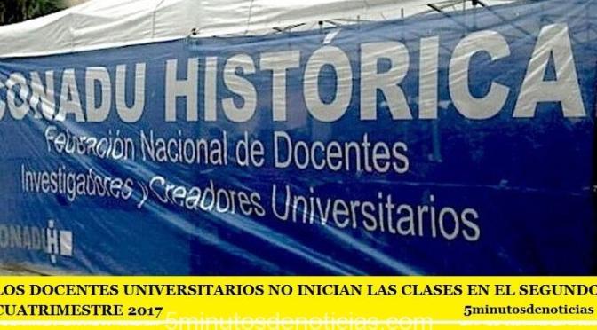 LOS DOCENTES UNIVERSITARIOS NO INICIAN LAS CLASES EN EL SEGUNDO CUATRIMESTRE 2017