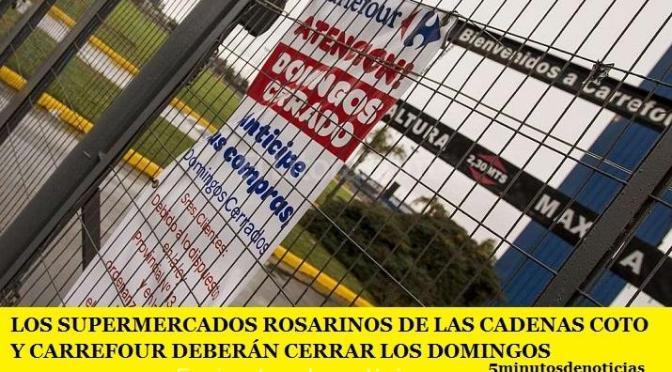 LOS SUPERMERCADOS ROSARINOS DE LAS CADENAS COTO Y CARREFOUR DEBERÁN CERRAR LOS DOMINGOS