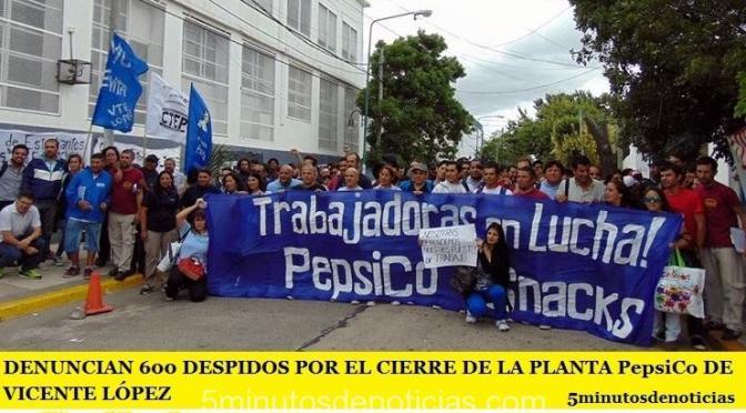 DENUNCIAN 600 DESPIDOS POR EL CIERRE DE LA PLANTA PepsiCo DE VICENTE LÓPEZ