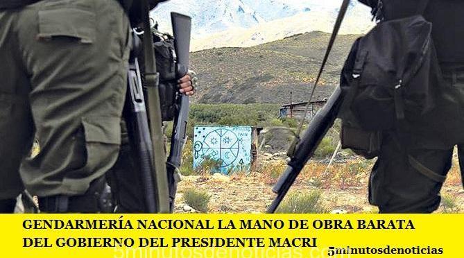 GENDARMERÍA NACIONAL LA MANO DE OBRA BARATA DEL GOBIERNO DEL PRESIDENTE MACRI