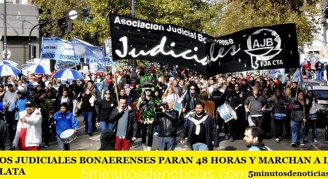 LOS JUDICIALES BONAERENSES PARAN 48 HORAS Y MARCHAN A LA PLATA
