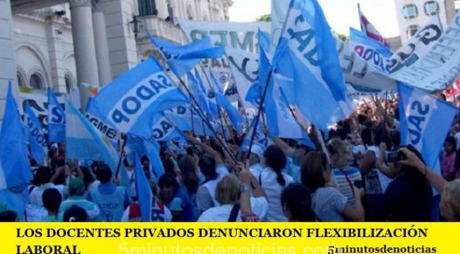 LOS DOCENTES PRIVADOS DENUNCIARON FLEXIBILIZACIÓN LABORAL