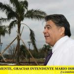 SIMPLEMENTE, GRACIAS INTENDENTE MARIO ISHII