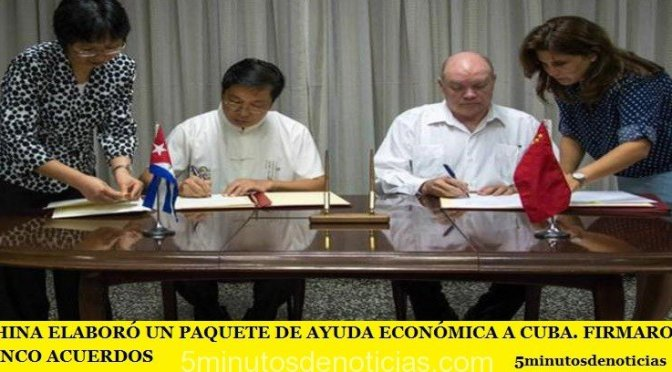 CHINA ELABORÓ UN PAQUETE DE AYUDA ECONÓMICA A CUBA. FIRMARON CINCO ACUERDOS