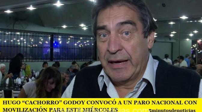 """HUGO """"CACHORRO"""" GODOY CONVOCÓ A UN PARO NACIONAL CON MOVILIZACIÓN PARA ESTE MIÉRCOLES"""