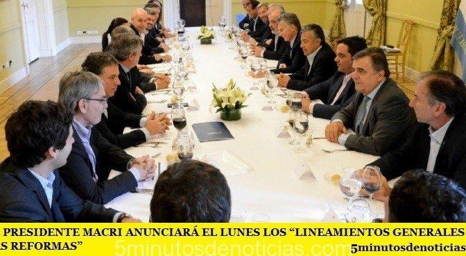 """EL PRESIDENTE MACRI ANUNCIARÁ EL LUNES LOS """"LINEAMIENTOS GENERALES DE LAS REFORMAS"""""""