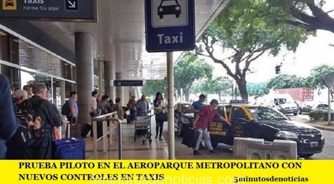 PRUEBA PILOTO EN EL AEROPARQUE METROPOLITANO CON NUEVOS CONTROLES EN TAXIS
