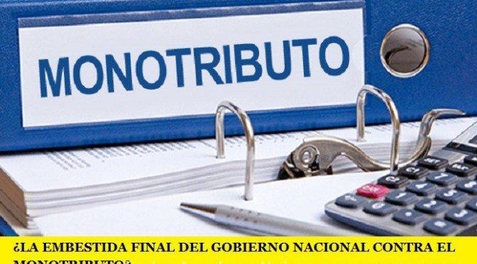 ¿LA EMBESTIDA FINAL DEL GOBIERNO NACIONAL CONTRA EL MONOTRIBUTO?