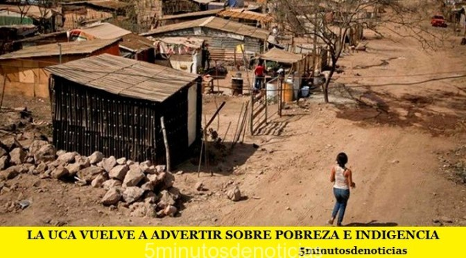 LA UCA VUELVE A ADVERTIR SOBRE POBREZA E INDIGENCIA